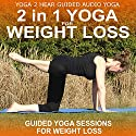 2 in 1 Yoga for Weight Loss: Yoga Class and Guide Book Audiobook by Yoga 2 Hear Narrated by Sue Fuller