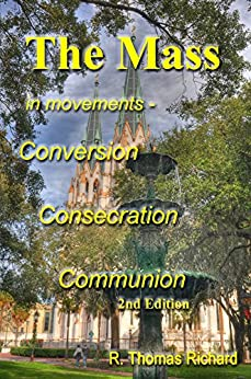 The Mass in movements - Conversion Consecration Communion (2nd Edition) by [Richard, R. Thomas]