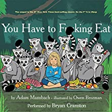You Have to F--king Eat Audiobook by Adam Mansbach Narrated by Bryan Cranston