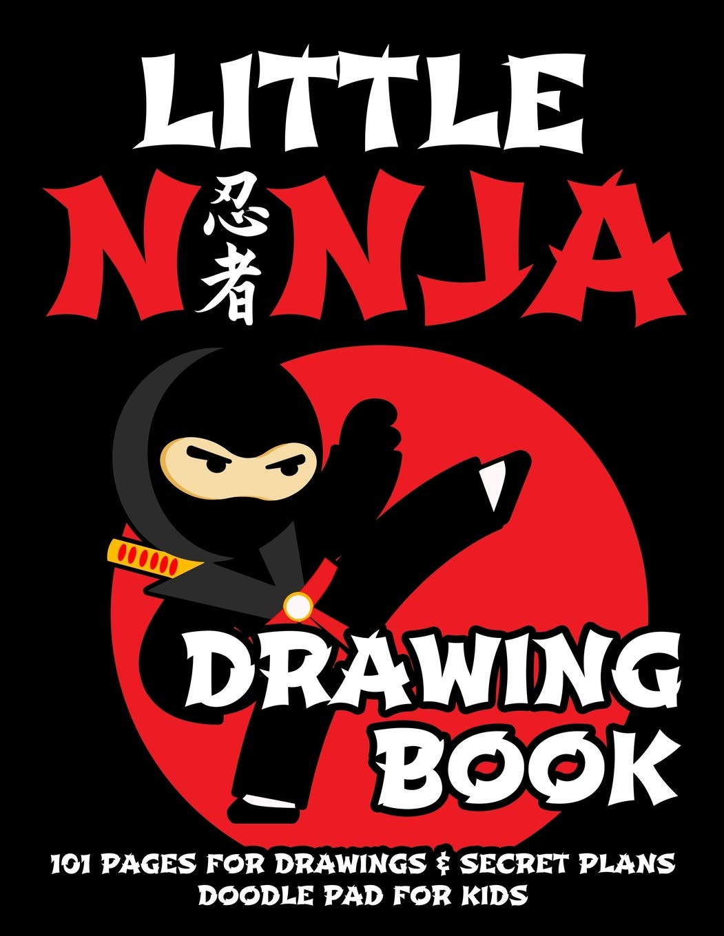 Little Ninja Drawing Book - Doodle Pad for Kids: 101 Pages ...