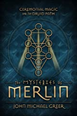 The Mysteries of Merlin: Ceremonial Magic for the Druid Path Kindle Edition
