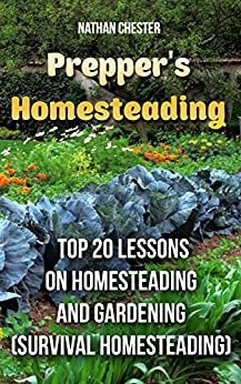 Prepper's Homesteading: Top 20 Lessons on Homesteading And Gardening: (Survival Homesteading) by [Chester, Nathan ]