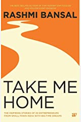 Take Me Home: The Inspiring Stories of 20 Entrepreneurs from Small Town India with Big-Time Dreams Paperback