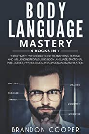 Body Language Mastery: 4 Books in 1: The Ultimate Psychology Guide to Analyzing, Reading and Influencing People Using Body L