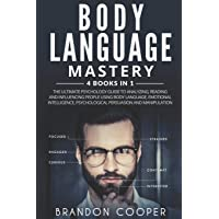 Body Language Mastery: 4 Books in 1: The Ultimate Psychology Guide to Analyzing, Reading and Influencing People Using…