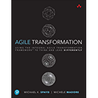 Agile Transformation: Using the Integral Agile Transformation Framework™ to Think and Lead Differently (Addison-Wesley…