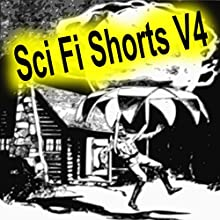 Sci Fi Shorts, Volume 4 Audiobook by Poul Anderson, S P Meek, E. E. 'Doc' Smith, H Thompson Rich, H Beam Piper Narrated by Felbrigg Napoleon Herriot