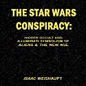 The Star Wars Conspiracy: Hidden Occult and Illuminati Symbolism of Aliens & the New Age Audiobook by Isaac Weishaupt Narrated by Isaac Weishaupt