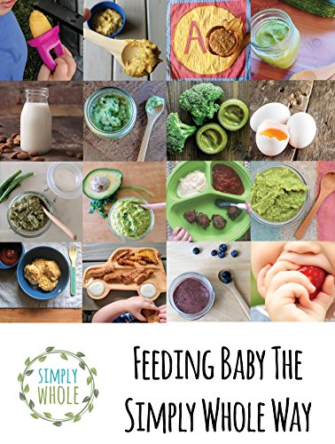 Feeding Baby The Simply Whole Way by Kara Livingston