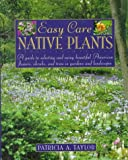 Easy Care Native Plants, Patricia A. Taylor and Patricia Taylor, 0805038612