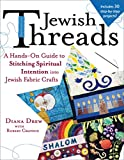 Jewish Threads: A Hands-On Guide to Stitching Spiritual Intention into Jewish Fabric Crafts