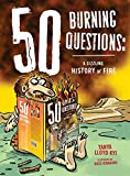 50 Burning Questions: A Sizzling History of Fire (50 Questions)