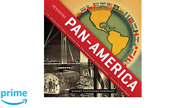 Designing pan america us architectural visions for the western designing pan america us architectural visions for the western hemisphere roger fullington series in architecture robert alexander gonzlez fandeluxe Image collections