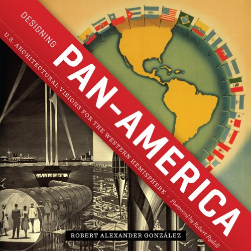 Designing Pan-America: U.S. Architectural Visions for the Western Hemisphere (Roger Fullington Series in Architecture)