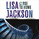 Close to Home Audiobook by Lisa Jackson Narrated by Laurel Lefkow