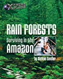img - for Rain Forests: Surviving in the Amazon (X-Treme Places) book / textbook / text book