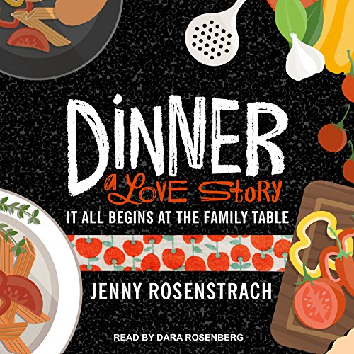 Dinner: A Love Story: It All Begins at the Family Table by Tantor Audio