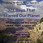 371 Days That Scarred Our Planet: What the Stones and Bones Reveal Might Surprise You (The GENESIS Heritage Report, Book 3) | Russ Miller,Jim Dobkins - contributions