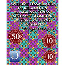 RELAXING Adult Coloring Book: Awesome Tessellations for Relaxation and Against Stress - Abstract Geometric Designs, Patterns and Shapes