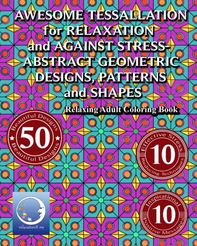 RELAXING Adult Coloring Book: Awesome Tessellations for Relaxation and Against Stress - Abstract Geometric Designs, Patterns and Shapes (New Happy ... Therapy for Women and Men, Girls and Guys) PDF