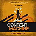 Content Machine: Use Content Marketing to Build a 7-Figure Business with Zero Advertising Audiobook by Dan Norris Narrated by Dan Norris
