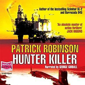 Hunter Killer Hörbuch von Patrick Robinson Gesprochen von: George Guidall