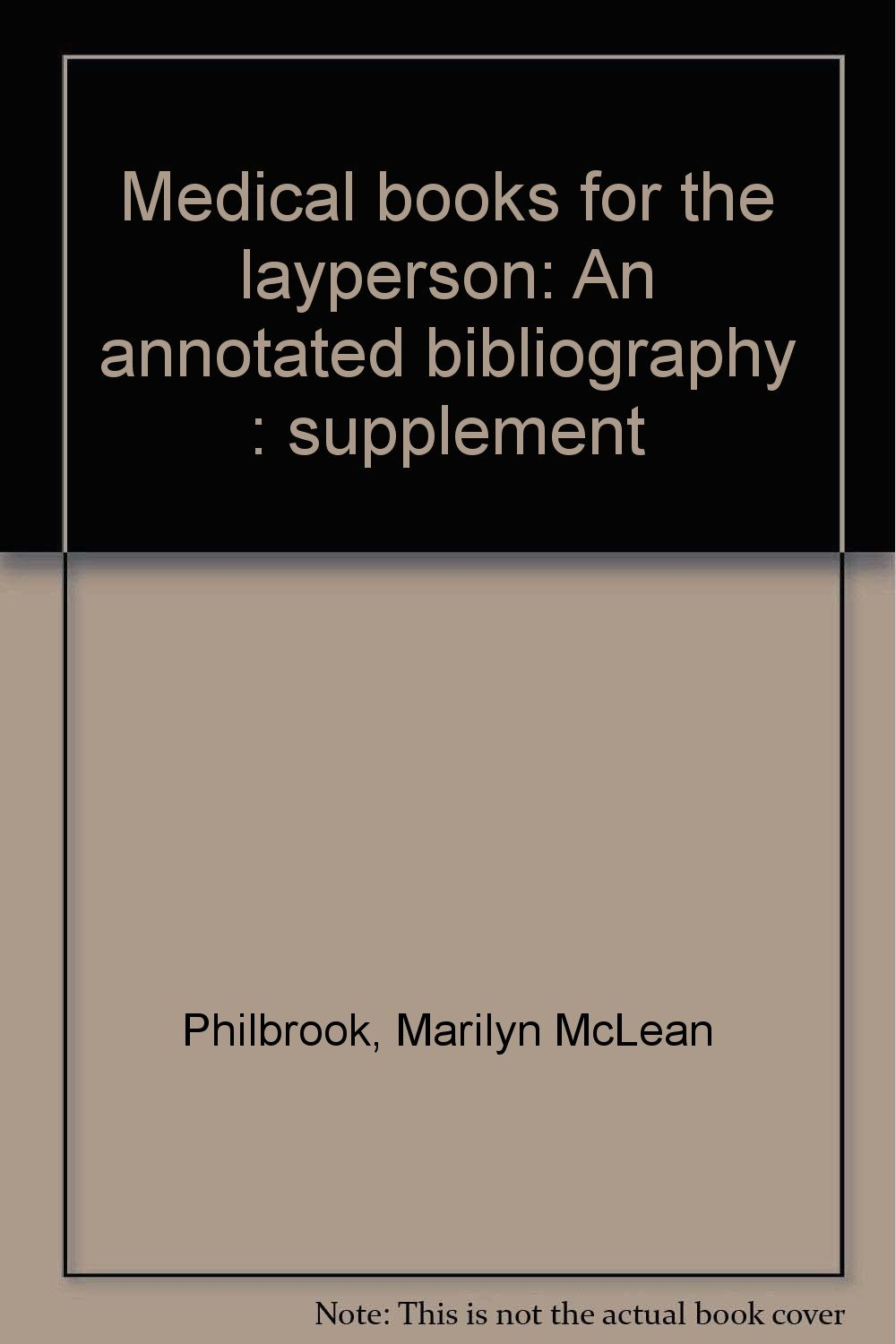 Medical books for the layperson: An annotated bibliography : supplement:  Marilyn McLean Philbrook: 9780890730607: Amazon.com: Books