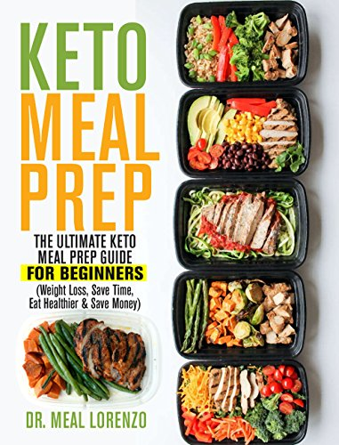 Keto Meal Prep: The Ultimate Keto Meal Prep Guide for Beginners (Weight Loss, Save Time, Eat Healthier & Save Money) by Dr. Meal  Lorenzo