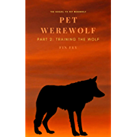 Pet Werewolf (Part 2: Training the Wolf) (English Edition)
