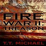 Fire War 2: Treason | T.T. Michael