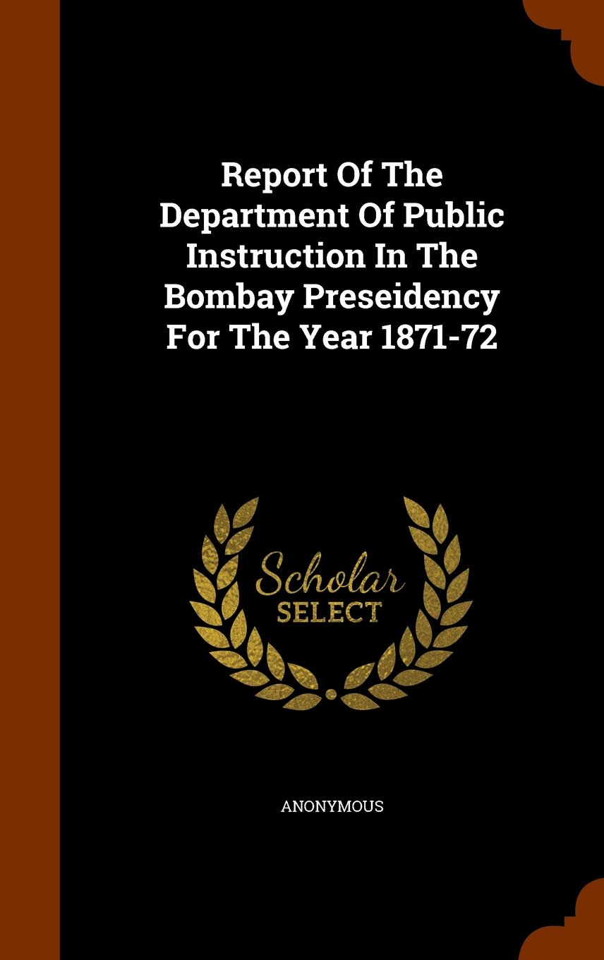 Read Online Report Of The Department Of Public Instruction In The Bombay Preseidency For The Year 1871-72 ebook