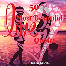 The 50 Most Beautiful Love Quotes Audiobook by Diana Roberts Narrated by Lisa Negron