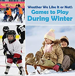 _IBOOK_ Weather We Like It Or Not!: Cool Games To Play During Winter: Weather For Kids - Earth Sciences (Children's Weather Books). doble encima doctor Reserva Planck Ciudad Tzimou