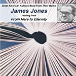 Great American Authors Read from Their Works, Volume 1: James Jones Reading from From Here to Eternity |  Calliope Author Readings,James Jones