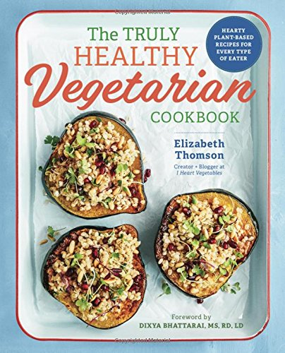 The Truly Healthy Vegetarian Cookbook: Hearty Plant-Based Recipes for Every Type of Eater [Thomson, Elizabeth] (Tapa Blanda)