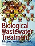 img - for Biological Wastewater Treatment: Principles, Modeling, and Design book / textbook / text book