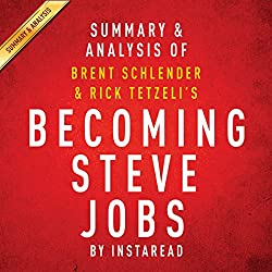 Becoming Steve Jobs by Brent Schlender and Rick Tetzeli - Summary & Analysis