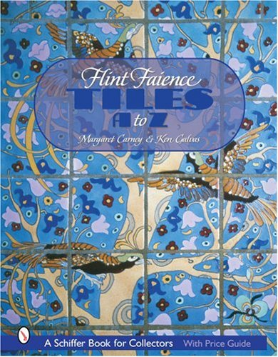 Flint Faience Tiles A to Z (Schiffer Book for Collectors)