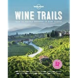 Lonely Planet Wine Trails 1st Ed.: 52 Perfect Weekends in Wine Country