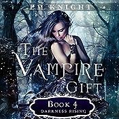 Darkness Rising: The Vampire Gift, Book 4 | E.M. Knight