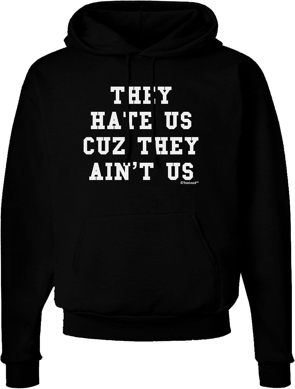 TooLoud They Hate Us Cuz They Aint Us Dark Hoodie Sweatshirt