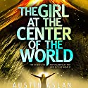 The Girl at the Center of the World Audiobook by Austin Aslan Narrated by Allyson Ryan
