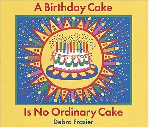 A Birthday Cake Is No Ordinary Debra Frasier Amazon Books