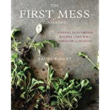Die First Mess Cookbook: Vibrant Plant-Based Recipes to Eat Well Through the Seasons