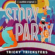 Story Party: Tricky Tricksters Radio/TV Program by Diane Ferlatte, Mark Binder, Joel ben Izzy, Samantha Land