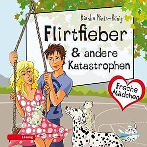 Flirtfieber & andere Katastrophen (Freche Mädchen) Hörbuch