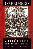 Lo Primero Y lo Ultimo de la Profecía Bíblica (Spanish Edition)