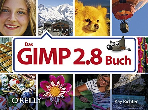 Das GIMP 2.8-Buch Taschenbuch – 1. November 2012 Kay Richter 3868998578 Anwendungs-Software Bildbearbeitung