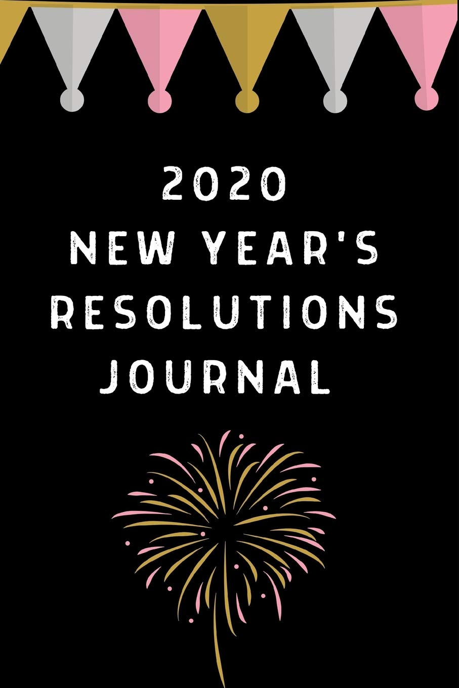 New Years Resolutions 2020.2020 New Year S Resolutions Journal 2020 Happy New Year