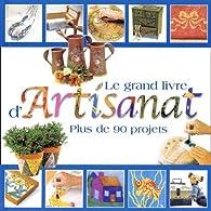 Le grand livre d'artisanat : Plus de 90 projets fascinants par  Collectif